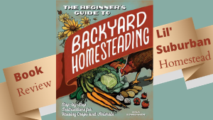 book review of the beginner's guide to the backyard homestead