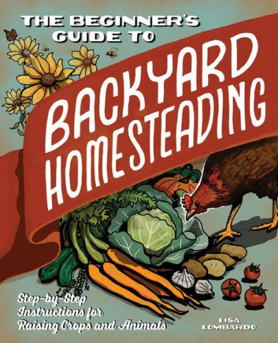 the beginner's guide to backyard homesteading